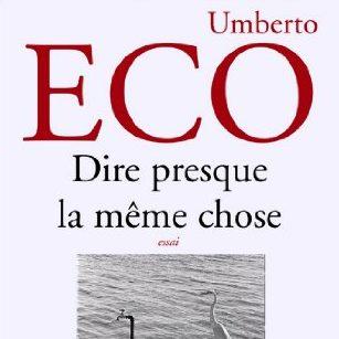 Couverture du livre Dire presque la même chose d'Umberto Eco