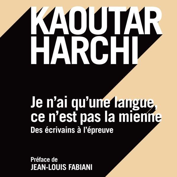 Couverture du livre Je n'ai qu'une langue ce n'est pas la mienne de Kaoutar Harchi