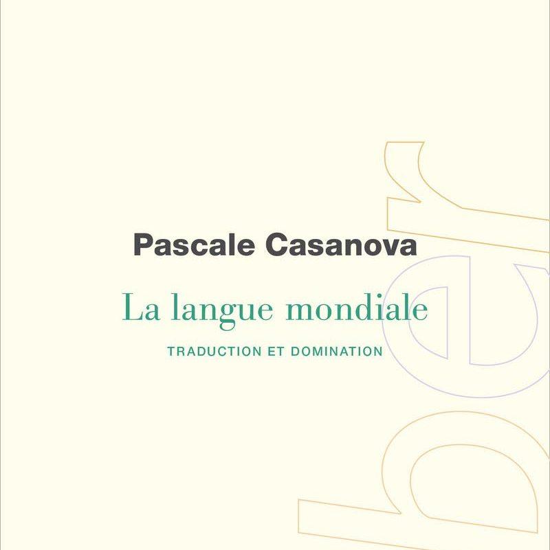 Couverture du livre La langue mondiale de Pascale Casanova